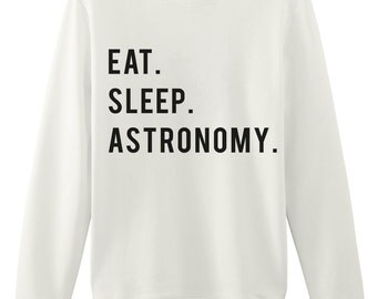 Astronomy Sweater, Eat Sleep Astronomy sweatshirt Mens Womens Gifts - 765