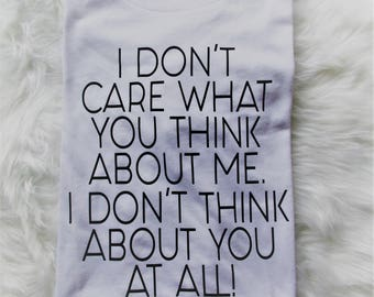 I DONT Care What you Think about Me, I dont think about you at all , Statement shirt, graphic tee, chanel quote, diva shirt, fashion t-shirt