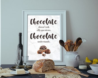 Chocolate doesn't ask silly questions. Chocolate understands Watercolour Sweets Treats Food Wall Art Print