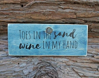 Toes in the sand wine in my hand | Wood Signs | Wine Sign | Home Decor | Coastal Decor | Beach Decor | Wine Lover Gift | Kitchen Decor