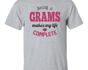 Grams Shirt - Being a Grams Makes My Life Complete T-shirt - Grams Tee - Best Grams Gift - Tshirt for Grams