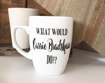 Carrie Bradshaw, Coffee Mug, Custom Mug, Sex and The City Gift, Gifts For Her, Gift For Friend, Coffee Cup, Mugs With Saying, Mug