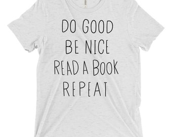 Book lover / Women's t shirt / Do good, be nice, read a book / graphic t shirt / book nerd / gift for book lover / gift for her / book shirt