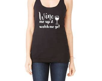 Wine Me Up and Watch Me Go - Wine Festival Tank Top - Wino Tank Top - Wine Lover Shirt - Wine Shirts - Merlot - Prosecco - Shirts About Wine