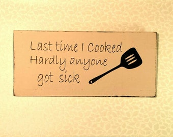 Last Time I Cooked Hardly Anyone Got Sick, Funny Kitchen Sign, Funny Kitchen Decor, Funny Food Quote, Funny Food Sign