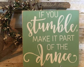 If you stumble make it part of the dance, wood sign, inspirational sign, dance gift, home decor, rustic wall hanging, wall decor, rustic