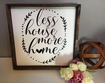 Less House More Home Painted Wood Sign. Wood Sign. Fixer Upper. Handcrafted Sign. Gift. Fixer Upper Style. White Farmhouse Sign.