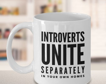 Introvert Mug - Introverts Unite Separately in Your Own Homes Ceramic Coffee Cup - Bookworm Gift - Gifts for Readers