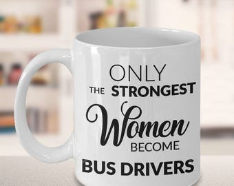 School Bus Driver Mugs - Gift for Bus Driver - Only the Strongest Women Become Bus Drivers Coffee Mug - School Bus Driver Mug