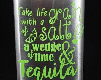 Take life with a grain of salt a wedge of lime, and Tequila - 8oz stainless steel hip flask