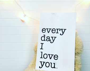 Every Day I Love You wood sign