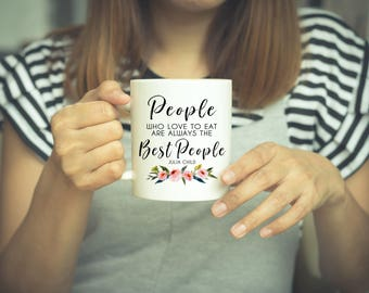 Julia Child, Julie Child Quote, People Who Love, Foodie, Coffee Mug, Food Quote, Julie Child Phrase, Gift For Her, Chef, Pastry Chef