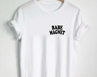 Babe Magnet Shirt - Womens Shirts, Unisex Tees, Feminist Feminism Shirt Pocket Tees Babe Shirts Strength Girls Female Tops Girl Gang Squad