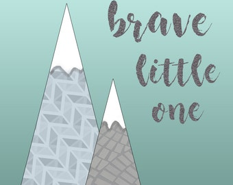 Be Brave Little One - Mountain Themed Nursery Wall Art - Instant Download - Printable
