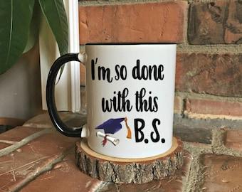 I  so done with this B.S. Graduation coffee mug, gift for her, grad gift, graduation mug, funny grad gift,  gift for him, Graduate gift mug
