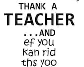 If You Can Read This, Thank A Teacher  - SVG Studio3 PDF PNG Jpg Dxf Eps - Custom Designs & Wording Welcome