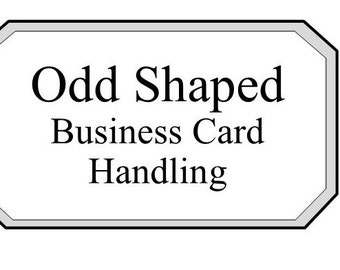 Upgraded Service -Odd Shaped Business Card Handling