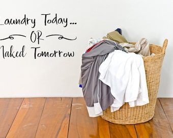 Vinyl Decal - Laundry Today Or Naked Tomorrow - Laundry Room - Home Decor - Laundry Room Decal