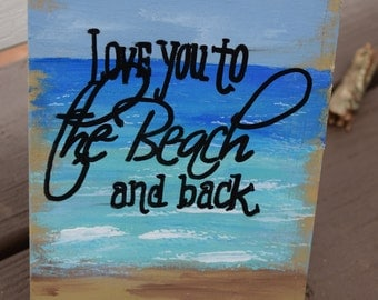 Love you to the beach and back hand painted 5x7 art block, beach painting, coastal art, Beach art Original
