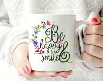 Be happy and smile Coffee Mug, Fashion Mug, Gift for Her, watercolor Mug, spring flowers Mug, Chic, colorful cup