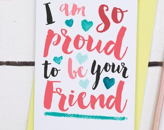 I Am So Proud To Be Your Friend Card - Galentine Card - Congratulations Card - New Job Card - New Home Card - Well Done Card - Best Friend