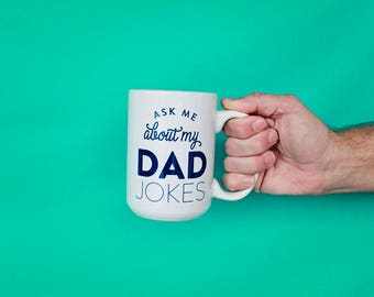 Fathers Day Gift, Dad Gift, Funny Dad Mug, Coffee Mug, Gifts For Father's Day, Ask Me About My Dad Jokes, Dad Birthday, Gifts From Daughter