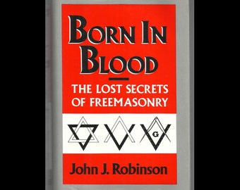 Born in Blood - The Lost Secrets of Freemasonry - Vintage Masonic / Occult Book - Knights Templar History / Symbols / Secrets - Dust Jacket