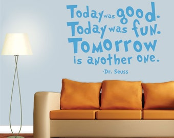 Dr Seuss Wall Decal - Today was good, Today was fun, Tomorrow is another one - Dr Seuss Wall Quote - Dr Seuss Nursery - 8008