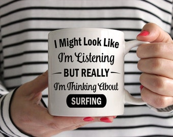 I Might Look Like I'm Listening But Really I'm Thinking About Surfing Mug
