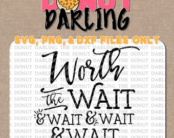 Instant Download: Worth the wait svg / dxf / png - Cutting File, Vinyl Cutting - DXF PNG Fertility Infertility svg