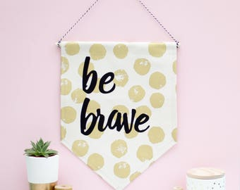 Be Brave Fabric Banner - fabric banner - wall hanging - home decor - wall banner - typographic artwork - gift for friend - gift for sister