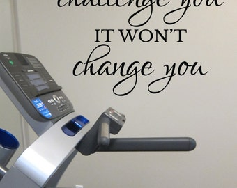 If it doesn't challenge you it won't  change you Workout Room Wall Vinyl, Weight room Exercise room home gym wall art wall decal HH2105