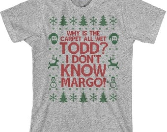 Why is the Carpet All Wet Todd I Don't Know Margo Shirt  - Unisex Mens Womens Cotton Tee - Funny Christmas Party Shirt - Item 2697