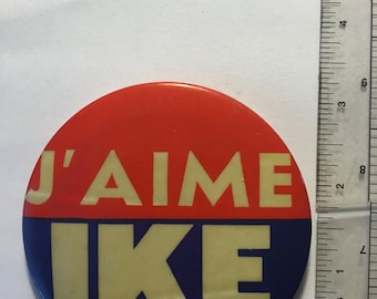 J'AIME Ike -Dwight D. Eisenhower Vintage Button - 3 inches