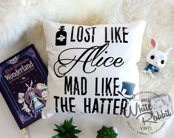 Lost Like Alice Mad Like The Hatter Pillow Cover Alice In Wonderland Alice Through The Looking Glass White Rabbit inspired quote