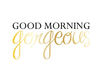 Good Morning Gorgeous & Hello There Handsome Prints - GOLD and WHITE - 8X10