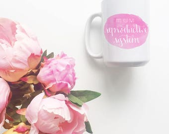 Mind Your Own Reproductive System Mug, Ovaries Before Brovaries, Pussies Against Trump Mug,  Support Planned Parenthood, Womens Rights Mug