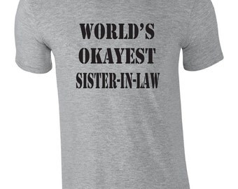 Funny tshirt for sister-in-law.  World's okayest sister-in-law shirt.  Gag gift idea for sister in law. Funny shirt for in-laws. Okayest