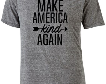 Make America Kind Again Shirt/Protest t-shirt tee/Adult Tee Shirt T-Shirt/Trump Protest t-shirt/Nasty Woman/kindness tee/ Make America Great