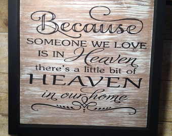 Because SOMEONE we love is in Heaven, there is a little bit of Heaven in our home
