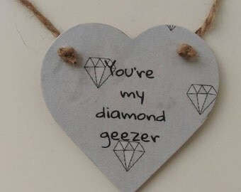 Diamond geezer, you're my diamond geezer, Valentine's gift, gift for him, hanging heart, keepsake heart, fun gift, home decor, bedroom decor