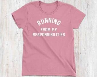 Running from my responsibilities Womens Shirt - funny running shirt, funny womens tshirt, funny workout top, womens gym shirt, running gifts