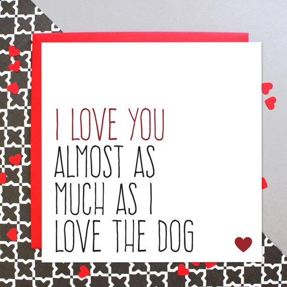 Funny dog card, Funny birthday anniversary card, Valentine's Day card, blank for any occasion, I love you almost as much I love the dog