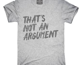 Not An Argument T-Shirt, Hoodie, Tank Top, Gifts