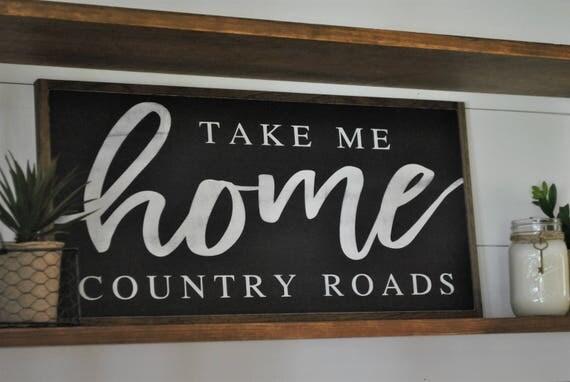TAKE ME HOME country roads 1'X2'