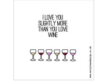 Greetings Card - I love you slightly more than you love Wine
