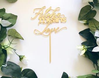 Aloha Means Love Cake Topper, Aloha cake topper,Birthday Topper,Laser Cut Cake Topper,Acrylic,Hawaii,Wedding Cake Topper,Love,Bridal Shower