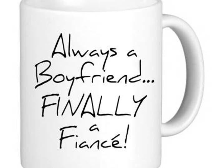 "Coffee Mug, Ceramic Mug, ""Always a Boyfriend...FINALLY a Fiancé!"" Mug, Quote Mug, Gift Idea for Him, Groom-to-be, Recently Engaged"