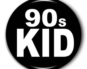 90s kid badge - funny badge - punk badges - funny pin - gift ideas - available in two sizes and colours - badges - 90s nostalgia - gift idea