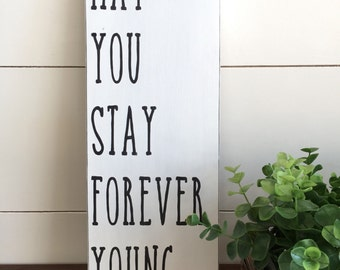May You Stay Forever Young Wood Sign, Parenthood, Farmhouse Decor, Farmhouse Sign, Farmhouse Inspired, Fixer Upper, Black and White Sign